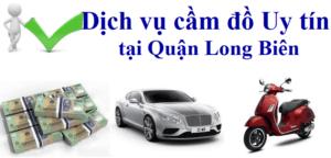 Dịch vụ cầm đồ Uy tín - Lãi suất thấp tại quận Long Biên, Hà Nội