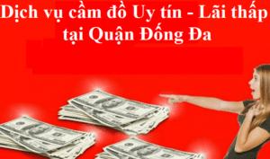 Dịch vụ cầm đồ Uy tín - Lãi suất thấp tại quận Đống Đa, Hà Nội