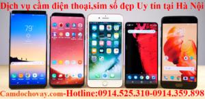 Dịch vụ cầm đồ điện thoại, sim số đẹp Uy tín - Lãi suất thấp tại Hà Nội