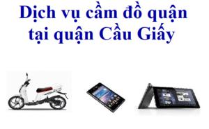 Dịch vụ cầm đồ Uy tín - Lãi suất thấp tại quận Cầu Giấy, Hà Nội